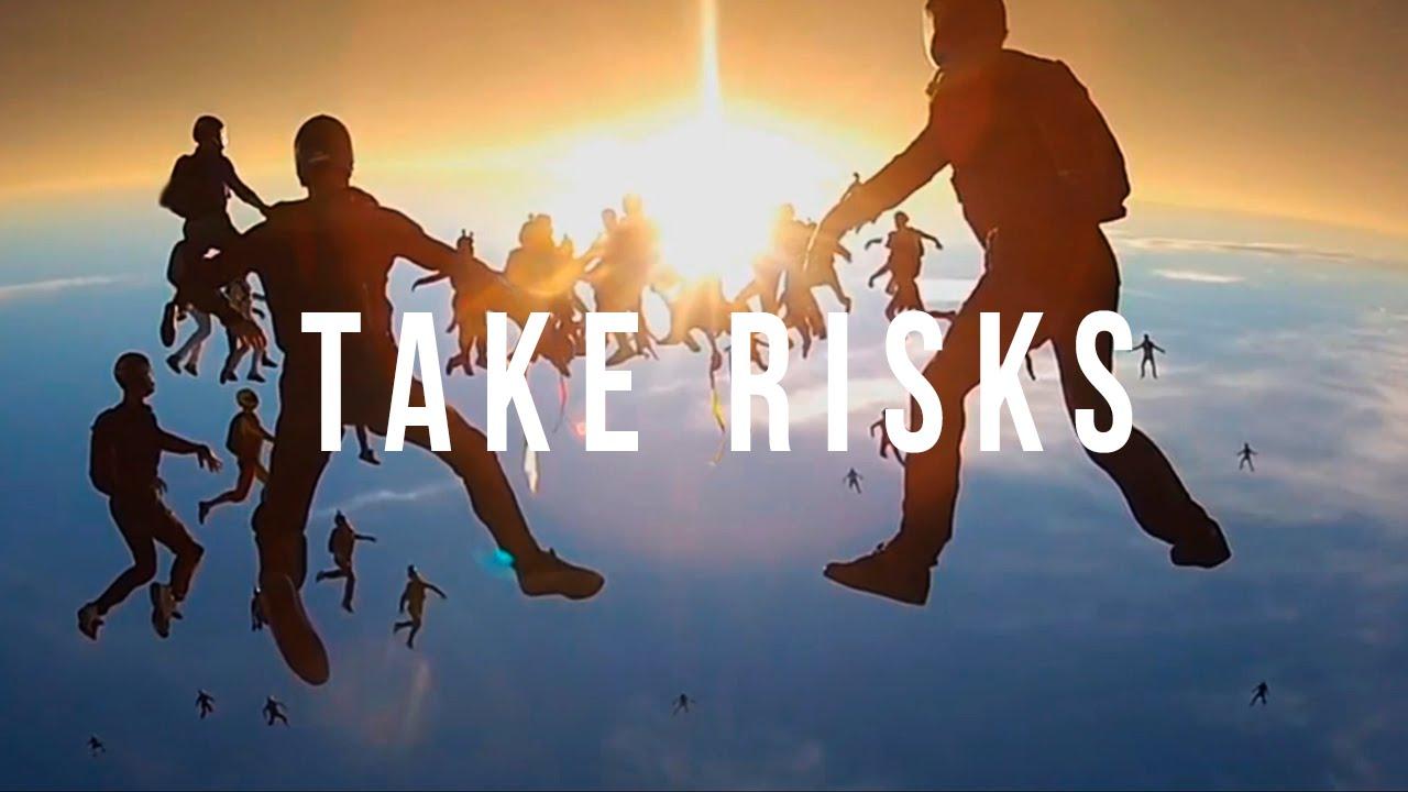 Take risks, challenge yourself